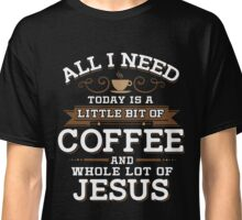 Little Bit Of Coffee Whole Lot Of Jesus Classic T-Shirt