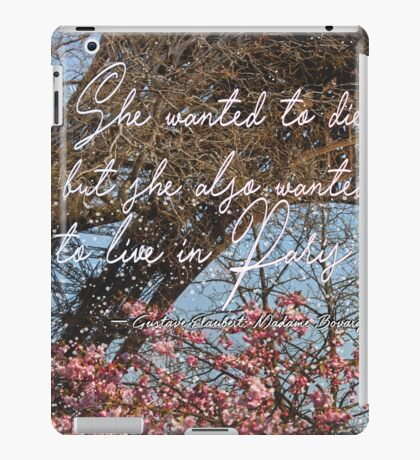 """She wanted to die, but she also wanted to live in Paris."" ― Gustave Flaubert, Madame Bovary  iPad Case/Skin"