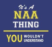 It's A NAA thing, you wouldn't understand !! by satro