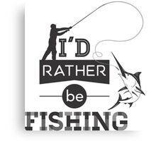 I'D RATHER BE FISHING Canvas Print