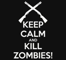Keep Calm and Kill Zombies! by RumShirt