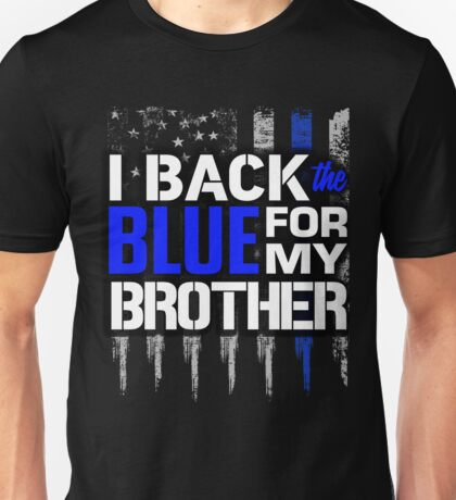 Police Thin Blue Line: I Back the Blue for My Brother Unisex T-Shirt