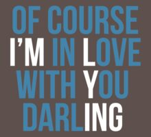 Limited Edition 'Of Course I'm In Love With You Darling' (I'm Lying) Funny T-Shirt by Albany Retro