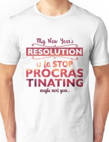 My new year's resolution is to stop procrastinating  Unisex T-Shirt