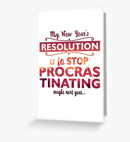 My new year's resolution is to stop procrastinating  Greeting Card