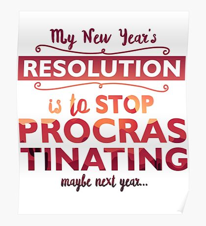 My new year's resolution is to stop procrastinating  Poster
