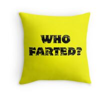 Who Farted? Throw Pillow