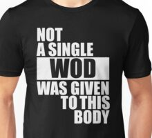 Not a single WOD was given to this Body Unisex T-Shirt