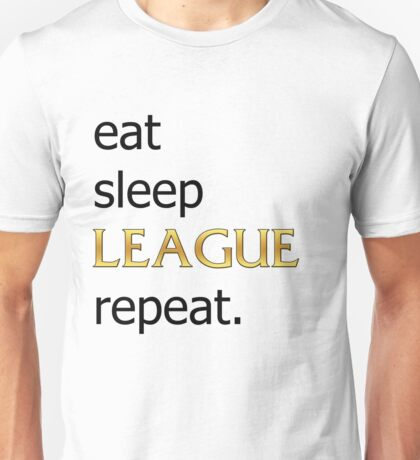 Eat Sleep LEAGUE Repeat *Black Text* Unisex T-Shirt