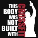 This body was not built with Crossfit by ZyzzShirts
