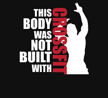 This body was not built with Crossfit Unisex T-Shirt