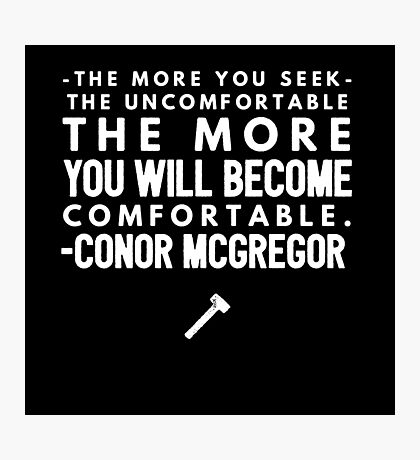 Seek the uncomfortable! Photographic Print