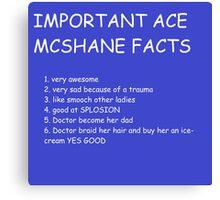 IMPORTANT ACE MCSHANE FACTS Canvas Print