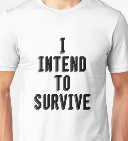 I Intend To Survive Unisex T-Shirt