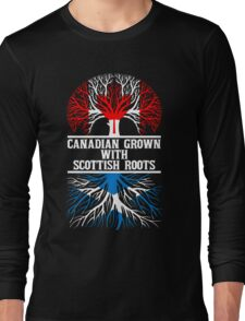 Canadian Grown With Scottish Roots Long Sleeve T-Shirt