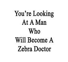 You're Looking At A Man Who Will Become A Zebra Doctor  Photographic Print