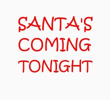 SANTA'S COMING TONIGHT Unisex T-Shirt