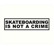 Skateboarding Is Not a Crime Art Print