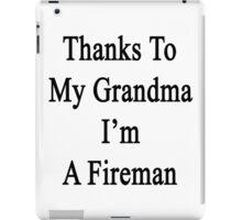 Thanks To My Grandma I'm A Fireman  iPad Case/Skin