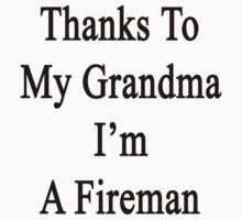 Thanks To My Grandma I'm A Fireman  by supernova23