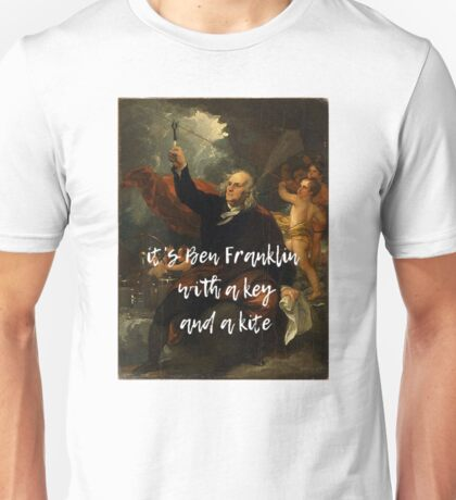 It's Ben Franklin with a key and kite - inspired by Hamilton Unisex T-Shirt