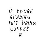 Read This Bring Coffee by peakednthe90s