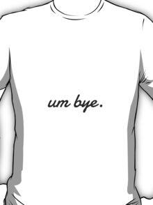 Um Bye. T-Shirt