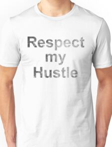 Respect my hustle | Quotes Unisex T-Shirt