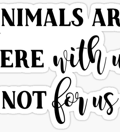 Vegan - Animals are here with us, not for us Sticker