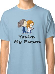 You're my person - Grey's Anatomy gifts Classic T-Shirt