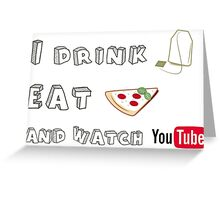 I drink tea, eat pizza and watch Youtubers - 01 Greeting Card