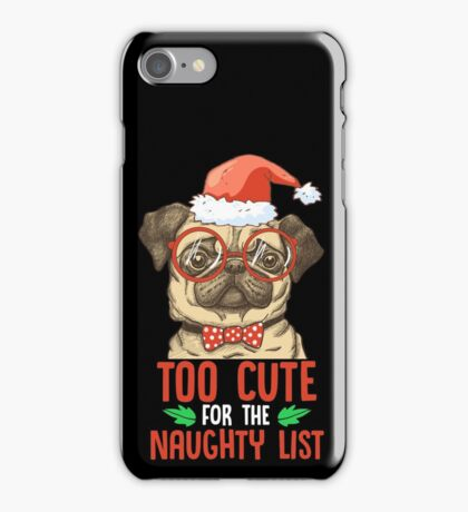 I Am Too cute for Santa Claus' Naughty list Christmas iPhone Case/Skin
