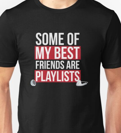 My Best Friends Are Playlists Unisex T-Shirt
