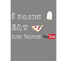 I drink tea, eat pizza and watch youtubers - 02 Photographic Print