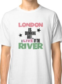 I live by the river Classic T-Shirt