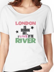 I live by the river Women's Relaxed Fit T-Shirt