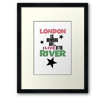 I live by the river Framed Print