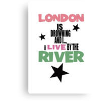 I live by the river Canvas Print