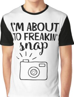 I'm About To Freakin' Snap Graphic T-Shirt