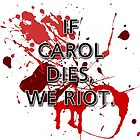 If Carol dies, we riot. by jerasky