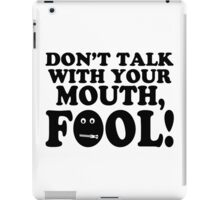 Don't Talk With Your Mouth Fool iPad Case/Skin