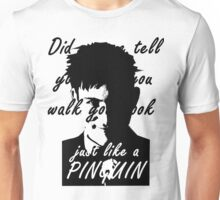 You look just like a pinguin Unisex T-Shirt