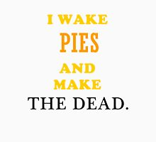 waking pies and making the dead Unisex T-Shirt