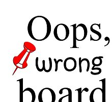 OOPS,WRONG BOARD by Divertions