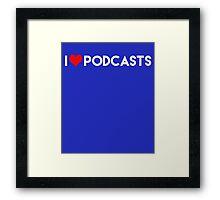 I Love Podcasts Framed Print