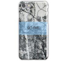 GO AWAY iPhone Case/Skin