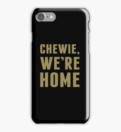 Chewie, We're Home iPhone Case/Skin