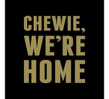 Chewie, We're Home Photographic Print