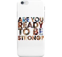 Are You Ready To Be Strong? iPhone Case/Skin