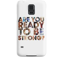 Are You Ready To Be Strong? Samsung Galaxy Case/Skin